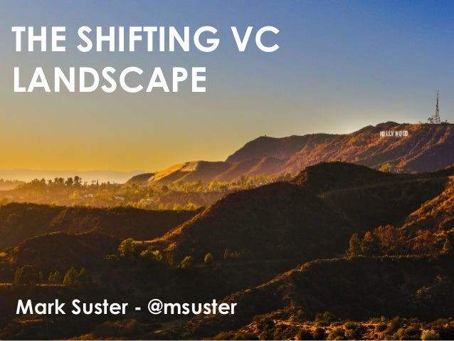 THE SHIFTING VC  LANDSCAPE  Mark Suster - @msuster