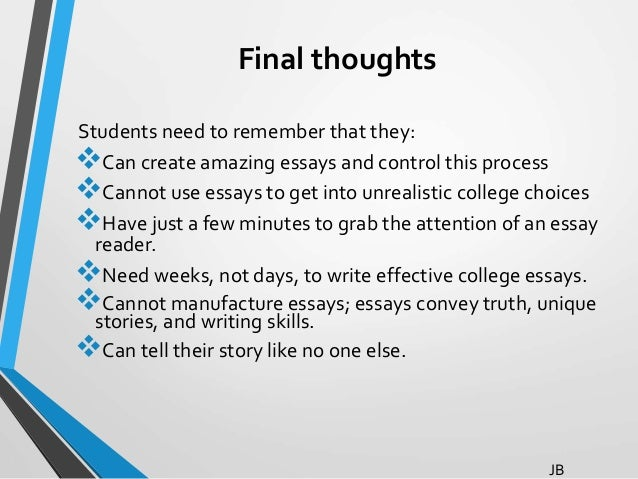essay final thoughts The best final sentences are memorable, communicate a sense of closure, and  might tantalize  for an essay that lays out and examines a controversial topic,  the conclusion may be the best place to  how can i write a strong final thought.