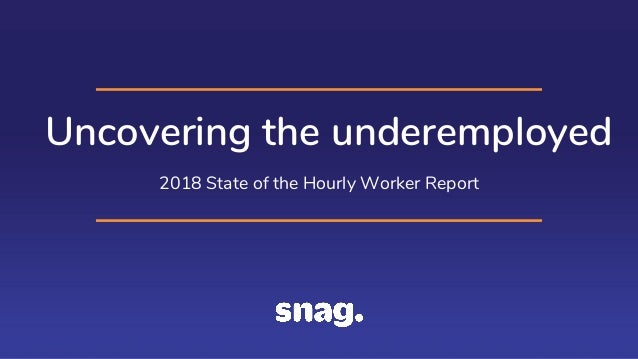 Uncovering the underemployed 2018 State of the Hourly Worker Report