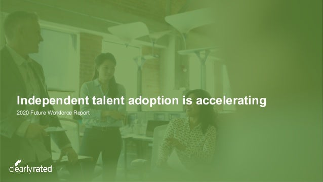Independent talent adoption is accelerating 2020 Future Workforce Report