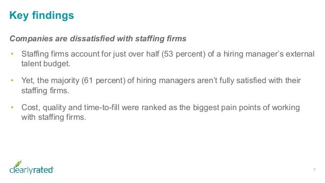Key findings Companies are dissatisfied with staffing firms • Staffing firms account for just over half (53 percent) of a ...