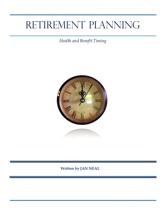 RETIREMENT PLANNING Health and Benefit Timing  AT AGE 60  Written by JAN NEAL