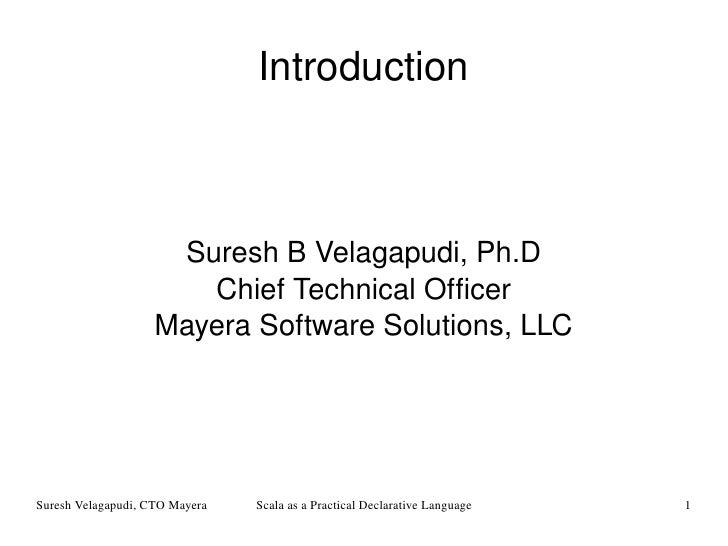 Introduction Suresh B Velagapudi, Ph.D Chief Technical Officer Mayera Software Solutions, LLC