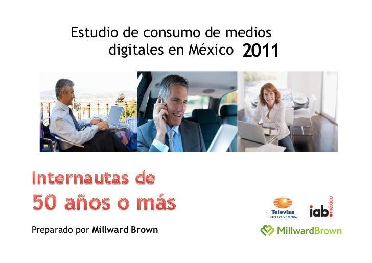 Estudio de consumo de medios             digitales en México 2011Preparado por Millward Brown
