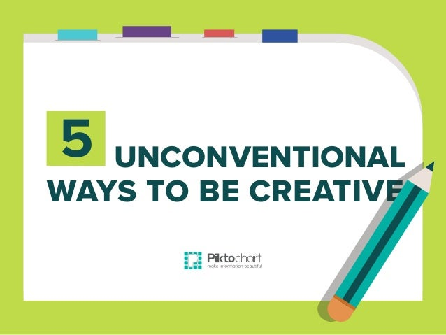 WAYS TO BE CREATIVE UNCONVENTIONAL5