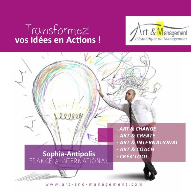 Transformez vos Idées en Actions ! - ART & CHANGE - ART & CREATE - ART & INTERNATIONAL - ART & COACH - CRÉA'TOOL w w w . a...