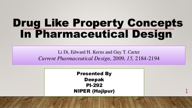 Presented By Deepak PI-292 NIPER (Hajipur) Drug Like Property Concepts In Pharmaceutical Design Li Di, Edward H. Kerns and...