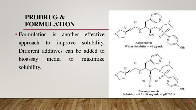 PRODRUG & FORMULATION • Formulation is another effective approach to improve solubility. Different additives can be added ...