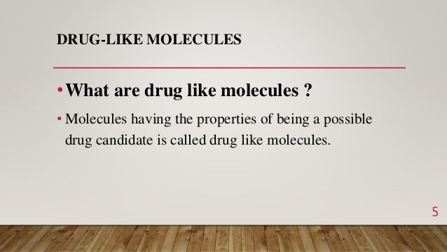 DRUG-LIKE MOLECULES •What are drug like molecules ? • Molecules having the properties of being a possible drug candidate i...