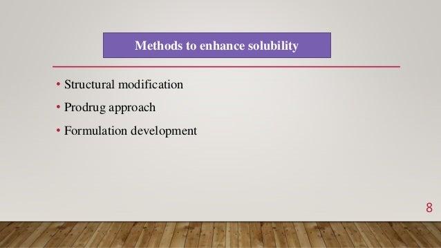 • Structural modification • Prodrug approach • Formulation development Methods to enhance solubility 8