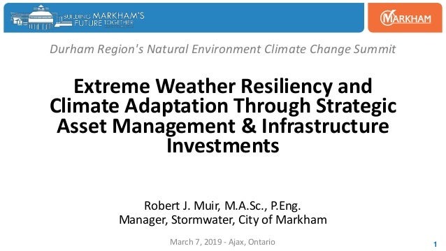 Durham Region's Natural Environment Climate Change Summit Extreme Weather Resiliency and Climate Adaptation Through Strate...