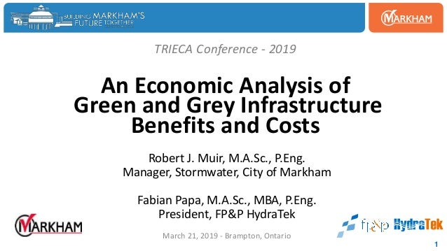 TRIECA Conference - 2019 An Economic Analysis of Green and Grey Infrastructure Benefits and Costs Robert J. Muir, M.A.Sc.,...