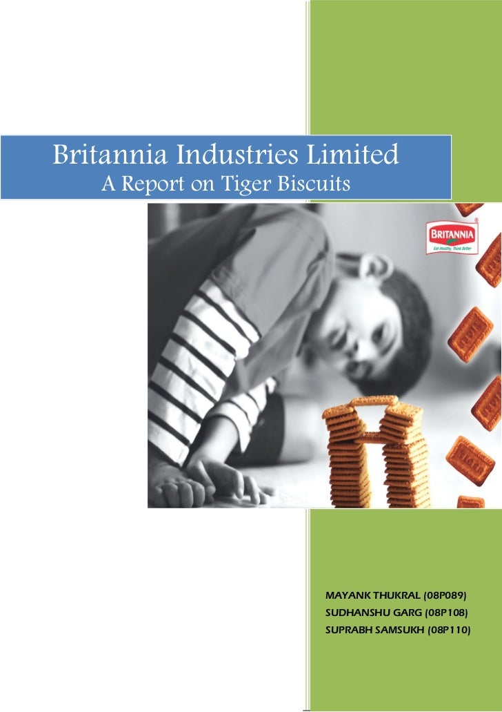 Britannia Industries Limited   A Report on Tiger Biscuits                          MAYANK THUKRAL (08P089)                ...