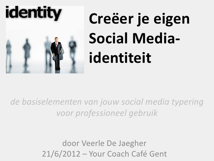 Creëer je eigen                   Social Media-                   identiteitde basiselementen van jouw social media typeri...