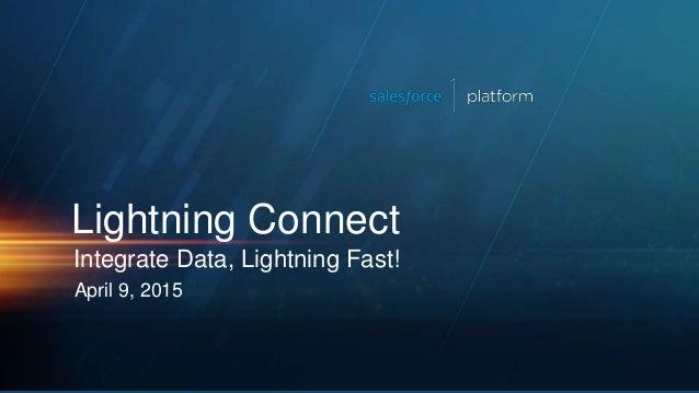 Integrate Data, Lightning Fast! April 9, 2015 Lightning Connect