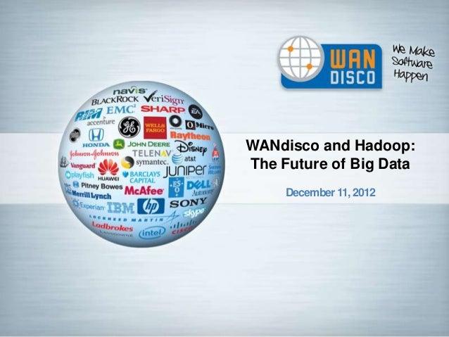 WANdisco and Hadoop:The Future of Big Data     December 11, 2012