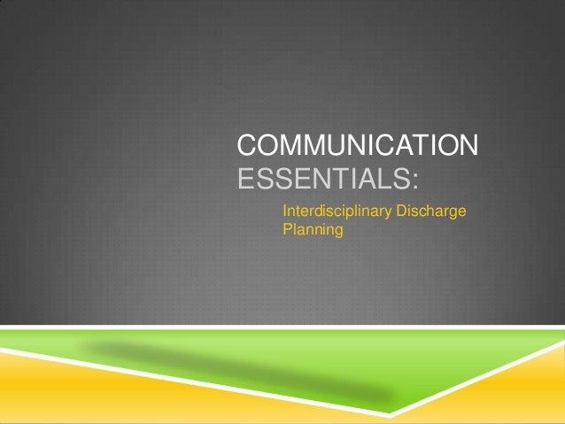 COMMUNICATION ESSENTIALS: Interdisciplinary Discharge Planning
