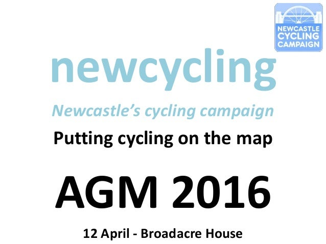newcycling Newcastle's cycling campaign Putting cycling on the map AGM 2016 12 April - Broadacre House