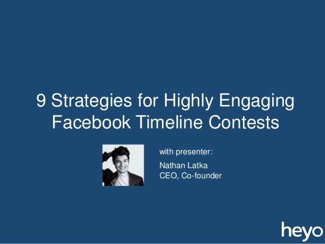 9 Strategies for Highly Engaging Facebook Timeline Contests Nathan Latka CEO, Co-founder with presenter:
