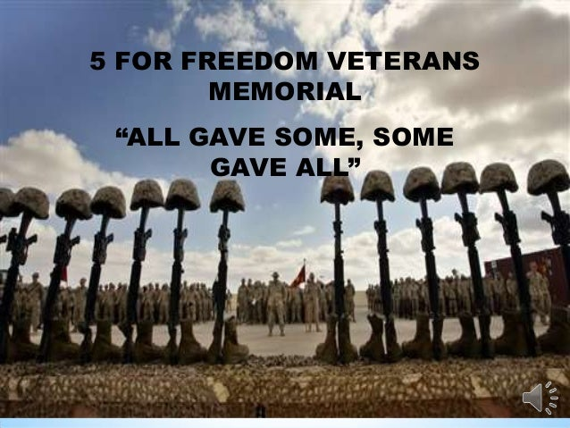 """5 FOR FREEDOM VETERANS MEMORIAL  """"ALL GAVE SOME, SOME GAVE ALL"""""""