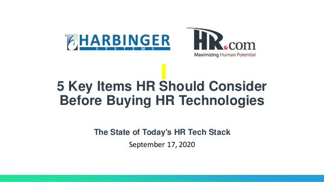 5 Key Items HR Should Consider Before Buying HR Technologies The State of Today's HR Tech Stack September 17, 2020