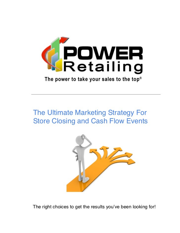 The Ultimate Marketing Strategy ForStore Closing and Cash Flow EventsThe right choices to get the results you've been look...