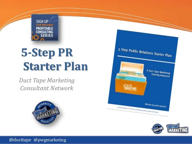 5-Step PR Starter Plan Duct Tape Marketing Consultant Network  @ducttape @pwgmarketing