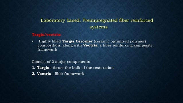 107 Classification • Pre- Impregnated Lab Products ( ex: vectris) • Pre- Impregnated chairside products ( connect – kerr) ...