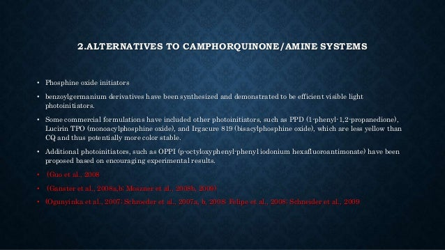 2.ALTERNATIVES TO CAMPHORQUINONE/AMINE SYSTEMS • Phosphine oxide initiators • benzoylgermanium derivatives have been synth...