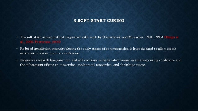 3.SOFT-START CURING • The soft-start curing method originated with work by (Unterbrink and Muessner, 1994, 1995) (Braga et...