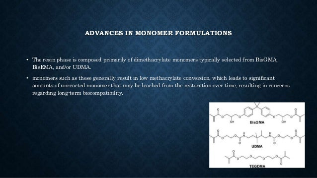 ADVANCES IN MONOMER FORMULATIONS • The resin phase is composed primarily of dimethacrylate monomers typically selected fro...