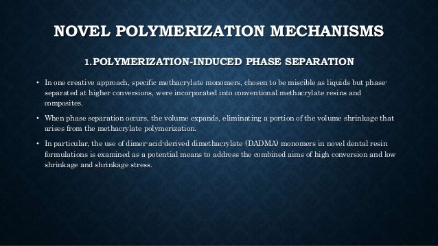 NOVEL POLYMERIZATION MECHANISMS 1.POLYMERIZATION-INDUCED PHASE SEPARATION • In one creative approach, specific methacrylat...