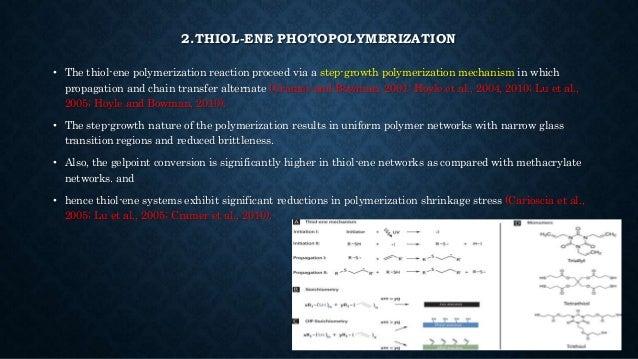 2.THIOL-ENE PHOTOPOLYMERIZATION • The thiol-ene polymerization reaction proceed via a step-growth polymerization mechanism...