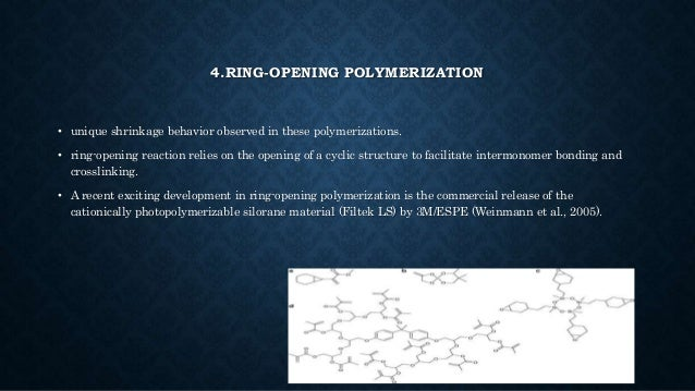 4.RING-OPENING POLYMERIZATION • unique shrinkage behavior observed in these polymerizations. • ring-opening reaction relie...