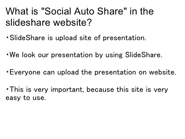 """What is """"Social Auto Share"""" in theslideshare website?・SlideShare is upload site of presentation.・We look our presentation ..."""