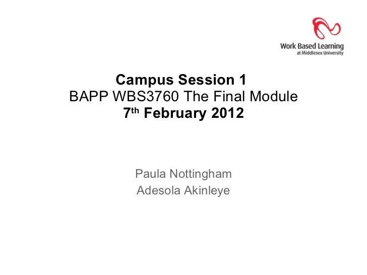 Campus Session 1  BAPP WBS3760 The Final Module 7 th  February 2012 Paula Nottingham Adesola Akinleye