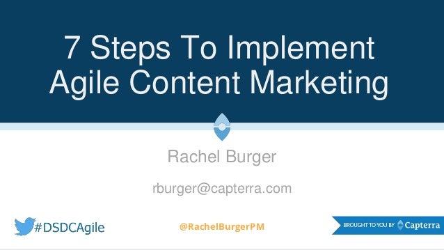 7 Steps To Implement Agile Content Marketing Rachel Burger rburger@capterra.com @RachelBurgerPM