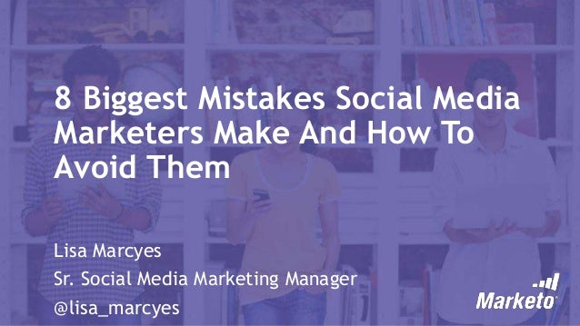 The 8 Biggest Mistakes Social Media Marketers Make and How to Avoid Them
