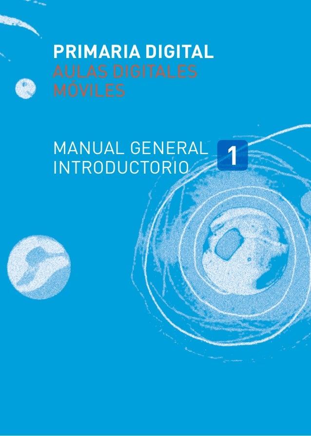 PRIMARIA DIGITAL  Capítulo 2: Aulas Digitales Móviles  AULAS DIGITALES MÓVILES  Manual General Introductorio  1  1