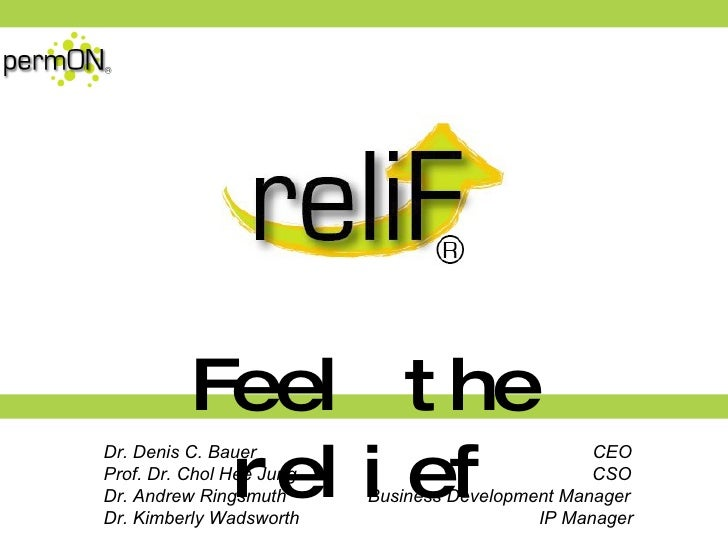 Relif   ® Feel the relief Dr. Denis C. Bauer  CEO Prof. Dr. Cho l  Hee Jung  CSO Dr. Andrew Ringsmuth  Business Developmen...