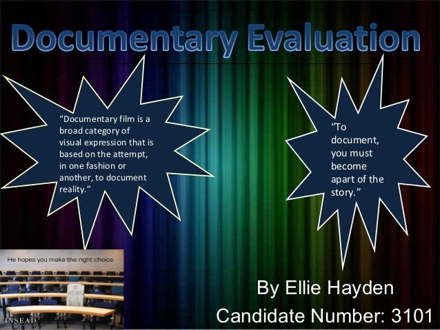 """By Ellie Hayden Candidate Number: 3101 """"Documentary film is a broad category of visual expression that is based on the att..."""