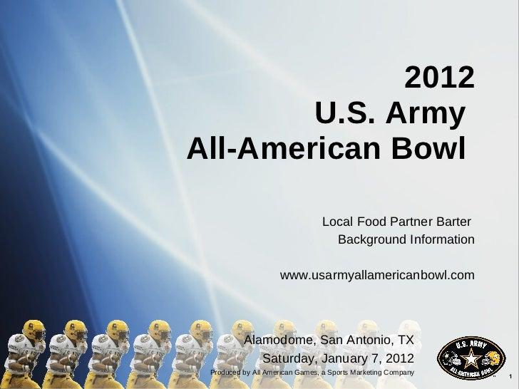 2012 U.S. Army  All-American Bowl  Local Food Partner Barter  Background Information www.usarmyallamericanbowl.com Alamodo...