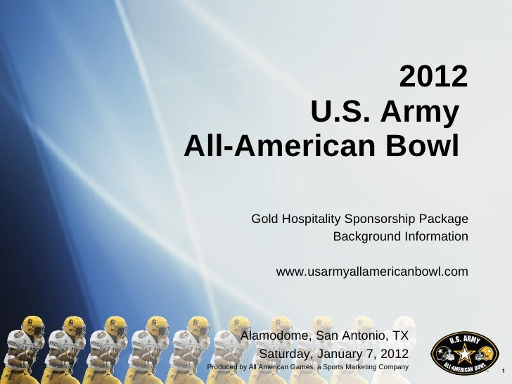 2012 U.S. Army  All-American Bowl  Gold Hospitality Sponsorship Package Background Information www.usarmyallamericanbowl.c...