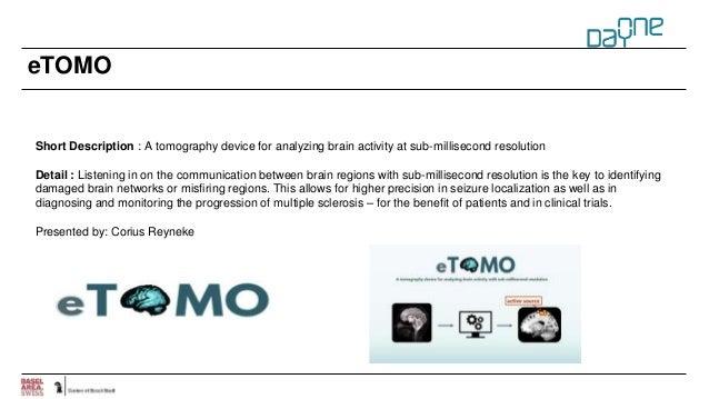 eTOMO Short Description : A tomography device for analyzing brain activity at sub-millisecond resolution Detail : Listenin...