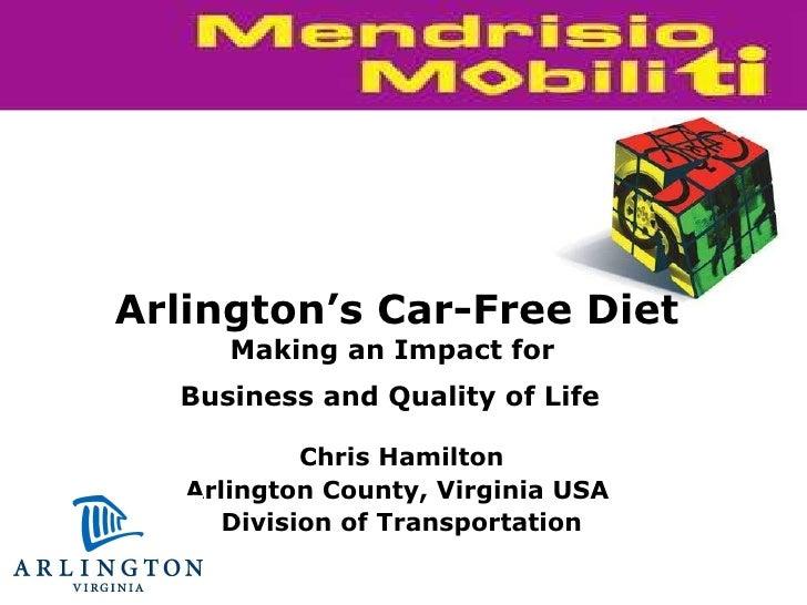 Chris Hamilton Arlington County, Virginia USA  Division of Transportation Arlington's Car-Free Diet Making an Impact for  ...