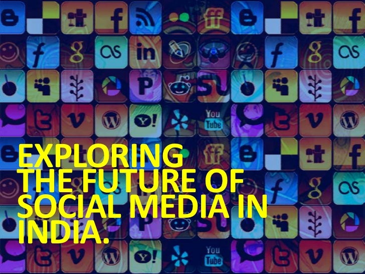 EXPLORING <br />THE FUTURE OF SOCIAL MEDIA IN INDIA.<br />