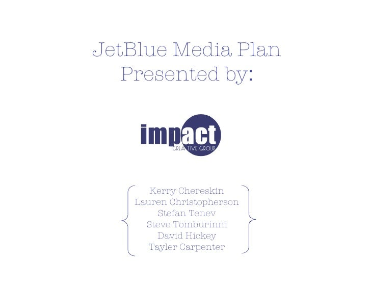 JetBlue Media Plan   Presented by:       Kerry Chereskin    Lauren Christopherson         Stefan Tenev      Steve Tomburin...