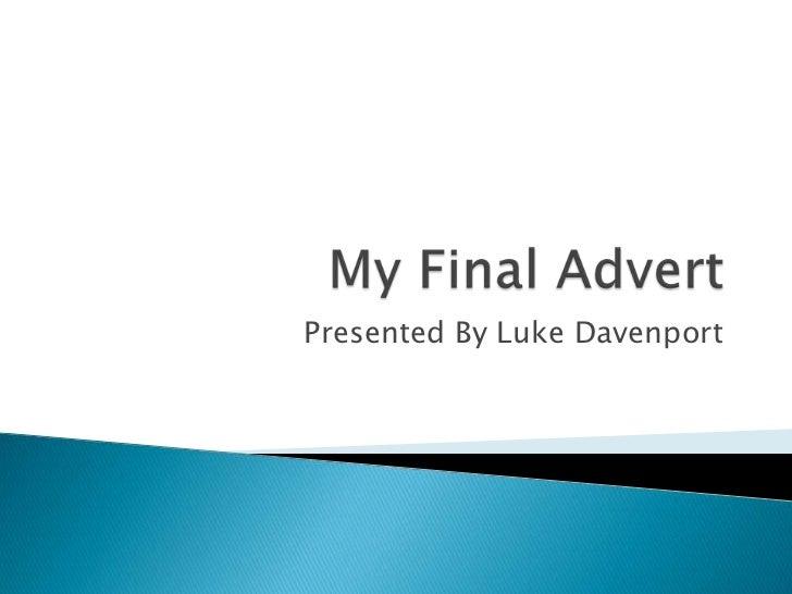 My Final Advert<br />Presented By Luke Davenport<br />