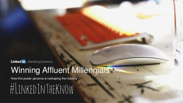 Winning Affluent Millennials How this power persona is reshaping the industry