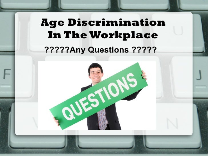 ageism ppt Ageism the purpose of this discussion is to give you the opportunity to apply ethical theories to the complex issue of ageism in the workplace, particularly in the area.